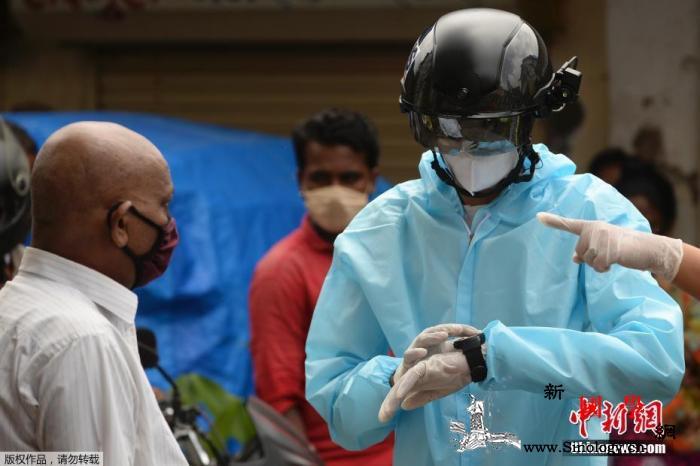 印度新冠肺炎确诊病例破200万例疫情_孟买-印度-挨户-